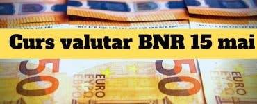 Curs valutar BNR 15 mai