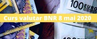 Curs valutar BNR 8 mai 2020