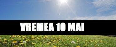 Prognoza meteo ANM 10 mai. Cum va fi vremea în București, Iași, Constanța sau Cluj – temperaturi de vară în toată țara