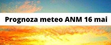 Prognoza meteo ANM, 16 mai