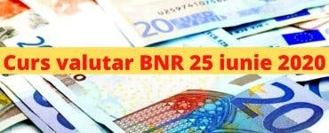 Curs valutar BNR 25 iunie 2020