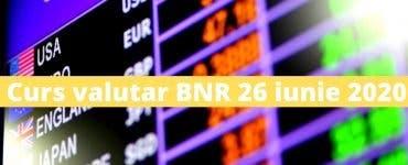 Curs valutar BNR 26 iunie 2020