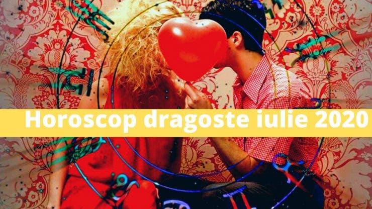 Horoscop dragoste pentru luna iulie 2020