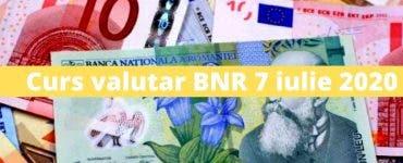 Curs valutar BNR 7 iulie 2020