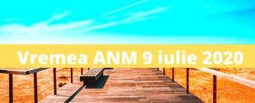 Vremea ANM 9 iulie 2020