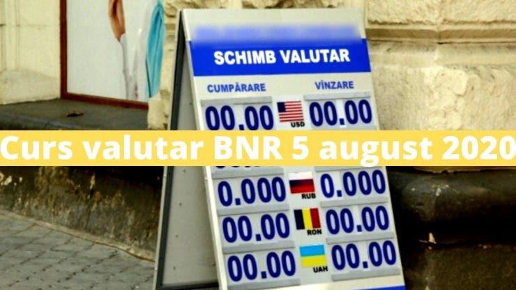 Curs valutar BNR 5 august 2020